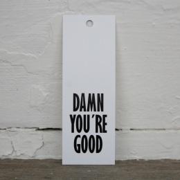 Tags - Damn You´re Good