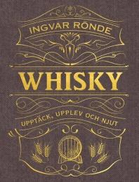 Whisky: upptäck, upplev och njut
