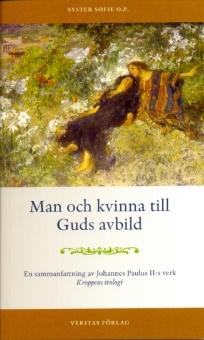 Man och kvinna till Guds avbild - En sammanfattning av Johannes Paulus II:s verk Kroppens teologi