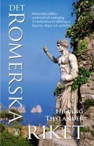 Det romerska riket: Romarrikets födelse, storhetstid och undergång. En kulturhistorisk skildring av kejsarna, krigen och samhället