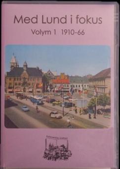 Med Lund i fokus - 1910-66 (volym 1)