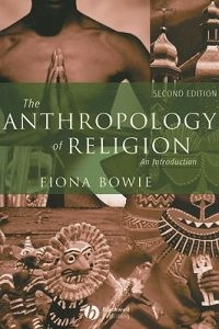 Anthropology of Religion, an Introduction (2nd edition)