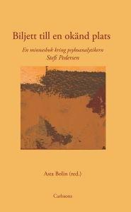 Biljett till en okänd plats - En minnesbok kring psykoanalytikern Stefi Pedersen