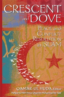 Cresent and Dove: Peace and Conflict Resolution in Islam