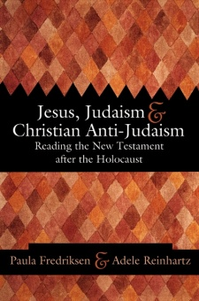 Jesus, Judaism, & Christian Anti-Judaism: Reading the New Testament After the Holocaust