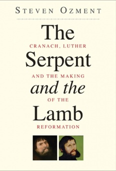 Serpent and the Lamb: Cranach, Luther and the Making of the Reformation