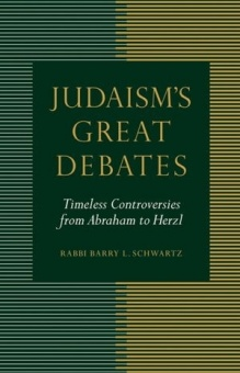 Judaism's Great Debates: Timleless Controversies from Abraham to Herzl