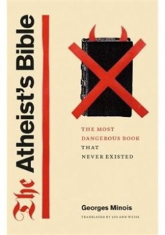 Atheist's Bible: The Most Dangerous Book That Never Existed