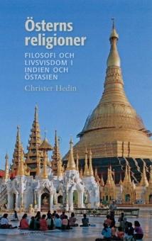 Österns religioner: Filosofi och livsvisdom i Indien och Östasien