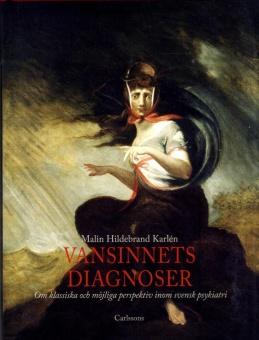 Vansinnets diagnoser: Om klassiska och möjliga perspektiv inom svensk psykiatri