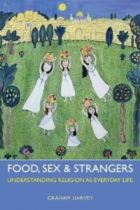 Fodd, Sex & Strangers: Understanding Religion as Everyday Life