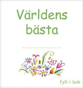 Världens bästa ....: fyll-i-bok