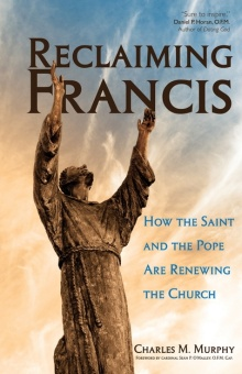 Reclaiming Francis: How the Saint and the Pope are Renewing the Church