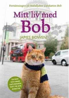 Mitt liv med Bob - Fortsättningen på bästsäljaren 'Gatukatten Bob'