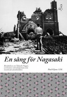 En sång för Nagasaki - Berättelsen om Takashi Nagai, en kristen vetenskapsman