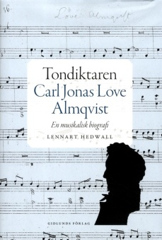 Tondiktaren Carl Jonas Love Almqvist: En musikalisk biografi
