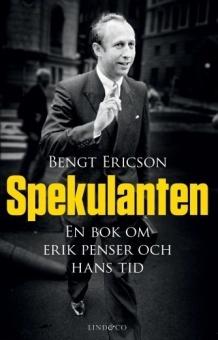 Spekulanten: En bok om Erik Penser och hans tid