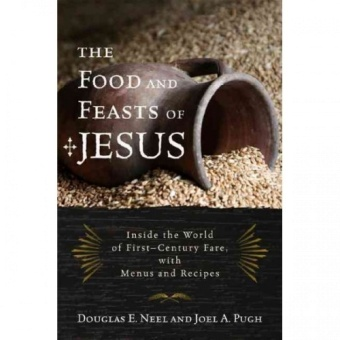 Food and Feasts of Jesus: The Original Mediterranean Diet, with Menus and Recipes