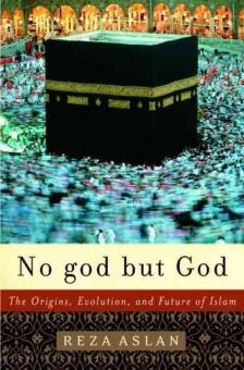 No god but God: The origins, evolution. and future of Islam
