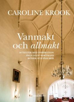 Vanmakt och allmakt: 30 texter med inspiration från Olov Hartmans böner och psalmer