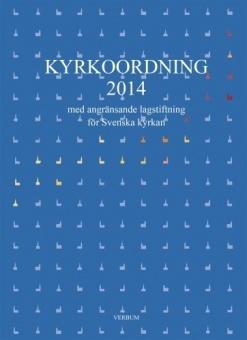 Kyrkoordning för Svenska kyrkan 2014 med kommentarer och angränsande lagstiftning
