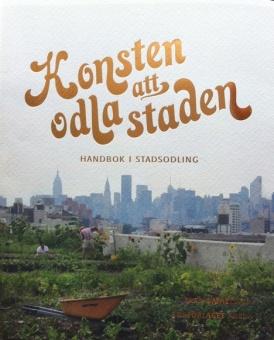 Konsten att odla i staden: Handbok i stadsodling