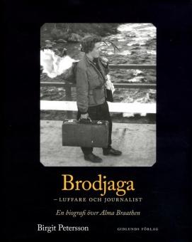 Brodjaga - luffare och journalist: En biografi över Alma Braathen
