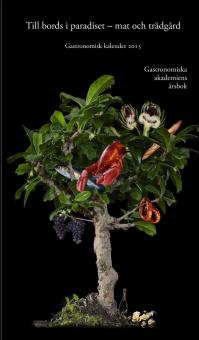 Till bords i paradiset - mat och trädgård - Gastronomiska Akademiens årsbok