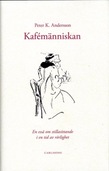 Kafémänniskan: En essä om stillasittande i en tid av rörlighet
