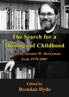 Search for a Theology of Childhood: Essays by Jerome W. Berryman from 1978-2009