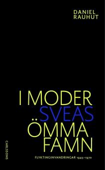 I moder Sveas ömma famn: Flyktinginvandringar 1945-1970