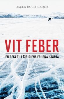 Vit feber: En resa till Sibiriens frusna hjärta