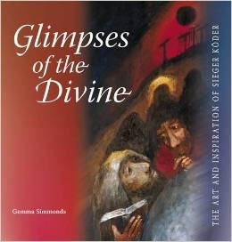 Glimpses of the Divine - The Art and Inspiration of Sieger Köder