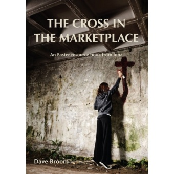 Cross and the Marketplace: An Easter resource book from Iona