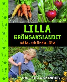 Lilla grönsakslandet: Odla, skörda, äta