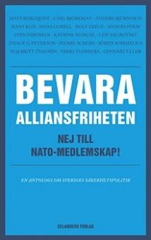 Bevara alliansfriheten - Nej till NATO-medlemskap - En antologi om Sveriges säkerhetspolitik