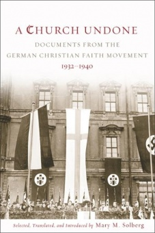Church Undone: Documents from the German Christian Faith Movement 1932-1940