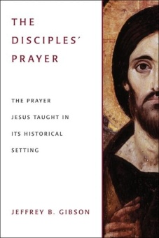 The Disciples' Prayer: The Prayer Jesus Taught on its Historical Setting