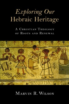 Exploring Our Hebraic Heritage: A Christian Theology of Roots and Renewal