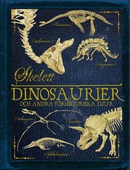 Skelett: Dinosaurier och andra förhistoriska djur