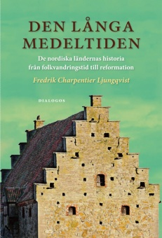 Den långa medeltiden: De nordiska ländernas historia från folkvandringstid till reformation