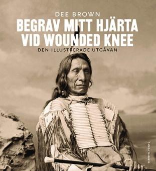 Begrav mitt hjärta vid Wounded Knee: Den illustrerade utgåvan