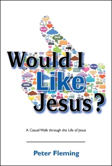 Would I like Jesus? A Casual Walk through the Life of Jesus