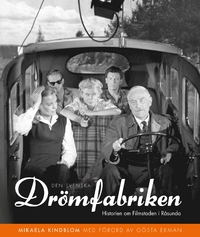 Den svenska drömfabriken: Historien om Filmstaden i Råsunda