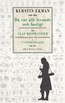 Då var allt levande och lustigt: Om Clas Bjerkander, Linnélärjunge, präst och naturforskare i Västergötland