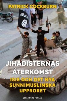 Jihadisternas återkomst: ISIS och det nya sunnimuslimska upproret