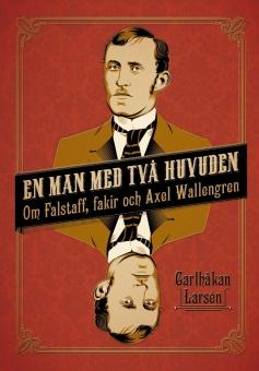 En man med två huvuden: Om Axel Wallengren och Falstaff, fakir