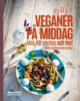 Hjälp! Veganer på middag: Mat för vardag och fest