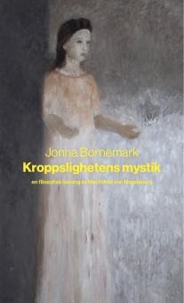 Kroppslighetens mystik: en filosofisk läsning av Mechthild von Magdeburg