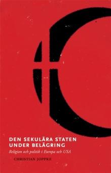 Den sekulära staten under belägring. Religion och politik i Europa och USA